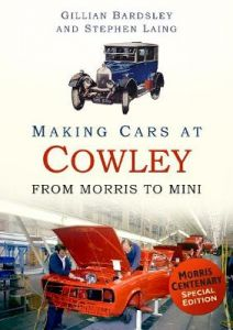 Making Cars At Cowley From Morris to MIN by Gillian Bardsley