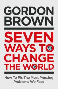 Seven Ways to Change the World by Gordon Brown - Signed Edition