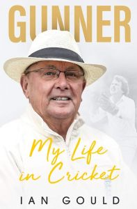 Gunner: My Life in Cricket by Ian Gould - Signed Edition