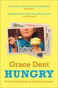 Hungry: The Highly Anticipated Memoir from One of the Greatest Food Writers of All Time by Grace Dent