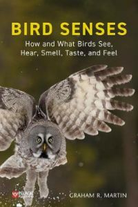 Bird Senses: How and What Birds See, Hear, Smell, Taste and Feel by Graham R. Martin