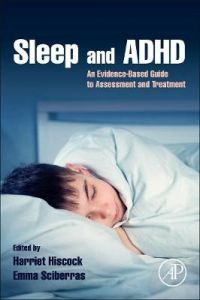 Sleep and ADHD: An Evidence-Based Guide to Assessment and Treatment by Harriet Hiscock (Centre for Community Child Health, Royal Children's Hospital, Parkville, Victoria, Australia)