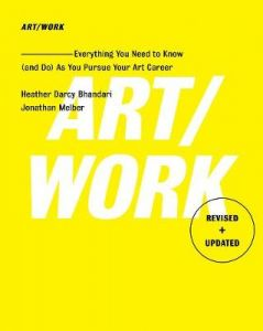 Art/Work - Revised & Updated: Everything You Need to Know (and Do) As You Pursue Your Art Career by Heather Darcy Bhandari