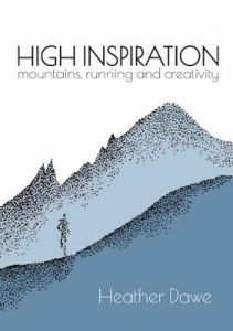 High Inspiration: Mountains, Running and Creativity by Heather Dawe