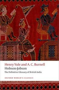 Hobson-Jobson: The Definitive Glossary of British India by Henry Yule
