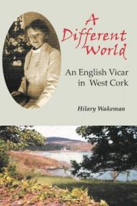 A Different World: An English Vicar in West Cork by Hilary Wakeman