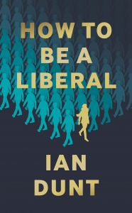 How To Be a Liberal by Ian Dunt