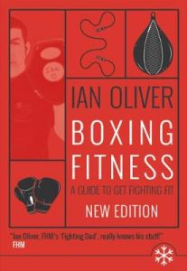 Boxing Fitness: A guide to get fighting fit by Ian Oliver