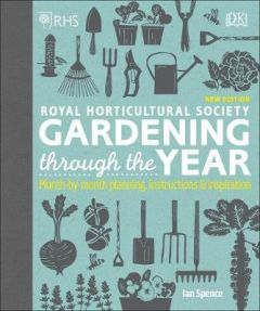 RHS Gardening Through the Year: Month-by-month Planning Instructions and Inspiration by Ian Spence (Hardback)