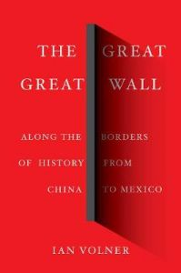 The Great Great Wall: Along the Borders of History from China to Mexico by Ian Volner (Hardback)