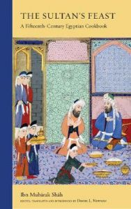 The Sultan's Feast: A Fifteenth-Century Egyptian Cookbook by Ibn Mubarak Shah
