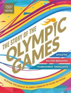 The Story of the Olympic Games: An Official Olympic Museum Publication by International Olympic Committee (Hardback)