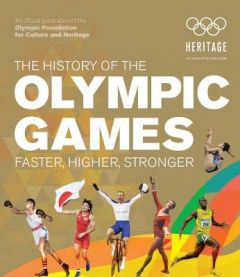The History of the Olympic Games: Faster, Higher, Stronger by International Olympic Committee (Hardback)