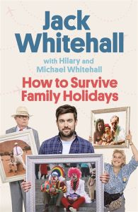 How to Survive Family Holidays by Jack Whitehall with Hilary and Michael Whitehall - Signed Edition