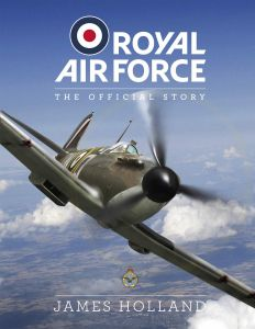 Royal Air Force: The Official Story by James Holland - Signed Edition