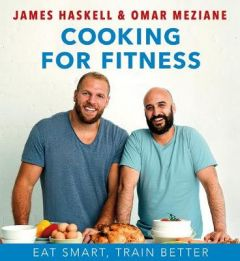 Cooking For Fitness: Eat Smarter and Train Better by James Haskell (Hardback)