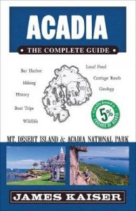 Acadia: The Complete Guide: Acadia National Park & Mount Desert Island by James Kaiser