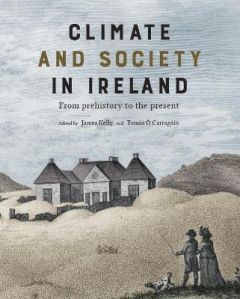 Climate and society in Ireland: from prehistory to the present by James Kelly