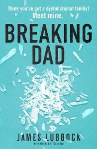 Breaking Dad: How my mild-mannered father became Britain's biggest meth dealer by James Lubbock