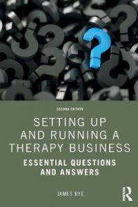 Setting Up and Running a Therapy Business: Essential Questions and Answers by James Rye