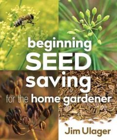 Beginning Seed Saving for the Home Gardener by James Ulager