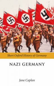Nazi Germany by Jane Caplan (Professor of Modern European History, University of Oxford, and Fellow of St Antony's College, Oxford)