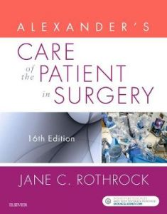 Alexander's Care of the Patient in Surgery by Jane C. Rothrock, PhD, RN, CNOR, FAAN, Dr.