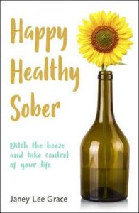 Happy Healthy Sober: Ditch the booze and take control of your life by Janey Lee Grace