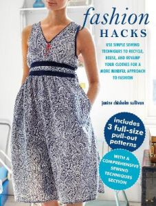 Fashion Hacks: Use Simple Sewing Techniques to Recycle, Reuse, and Revamp Your Clothes for a More Mindful Approach to Fashion by Janine Chisholm Sullivan