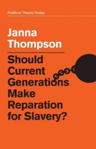 Should Current Generations Make Reparation for Slavery? by Janna Thompson
