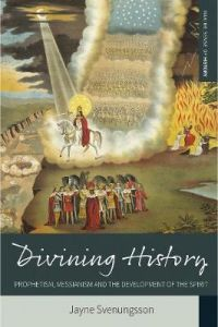 Divining History: Prophetism, Messianism and the Development of the Spirit by Jayne Svenungsson