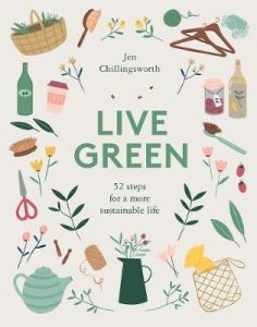 Live Green: 52 Steps for a More Sustainable Life by Jen Chillingsworth (Hardback)