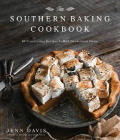 The Southern Baking Cookbook: 60 Comforting Recipes Full of Down-South Flavor by Jenn Davis