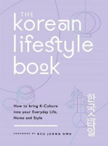 The Korean Lifestyle Book: How to Bring K-Culture into your Everyday Life, Home  by Jeong Hwa Hwa