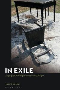In Exile: Geography, Philosophy and Judaic Thought by Jessica Dubow (University of Sheffield, UK)