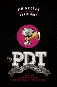 The PDT Cocktail Book: The Complete Bartender's Guide from the Celebrated Speakeasy by Jim Meehan (Hardback)