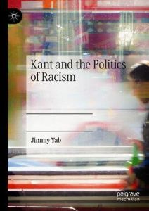 Kant and the Politics of Racism: Towards Kant's racialised form of cosmopolitan right by Jimmy Yab (Hardback)