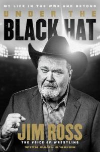 Under the Black Hat: My Life in the WWE and Beyond by Jim Ross (Hardback)