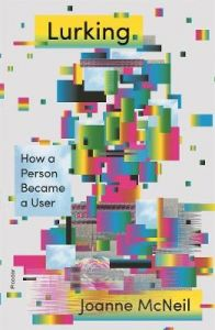 Lurking: How a Person Became a User by Joanne McNeil