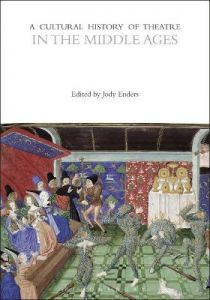 A Cultural History of Theatre in the Middle Ages by Jody Enders (Professor of French and Theater, University of California, Santa Barbara, USA)
