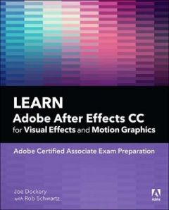 Learn Adobe After Effects CC for Visual Effects and Motion Graphics by Joe Dockery