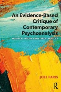 An Evidence-Based Critique of Contemporary Psychoanalysis: Research, Theory, and Clinical Practice by Joel Paris (McGill University, Montreal, Canada)