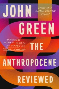 The Anthropocene Reviewed by John Green - Signed Edition