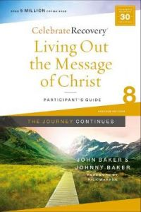 Living Out the Message of Christ: The Journey Continues, Participant's Guide 8: A Recovery Program Based on Eight Principles from the Beatitudes by John Baker