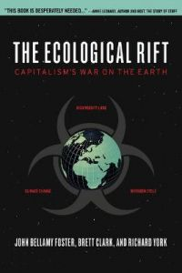 The Ecological Rift: Capitalism's War on the Earth by John Bellamy Foster