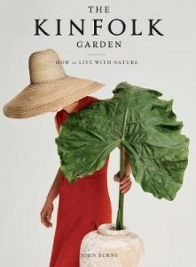 The Kinfolk Garden: How to Live with Nature by John Burns (Hardback)