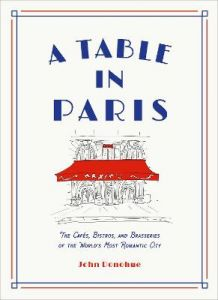 A Table in Paris: The Cafes, Bistros, and Brasseries of the World's Most Romantic City by John Donohue (Hardback)