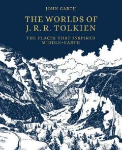 The Worlds of J.R.R. Tolkien: The Places that Inspired Middle-earth by John Garth (Hardback)