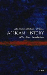 African History: A Very Short Introduction by John Parker (School of Oriental and African Studies, University of London)