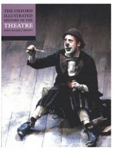 The Oxford Illustrated History of Theatre by John Russell Brown (Professor of Theature, Professor of Theature, University of Michigan)
